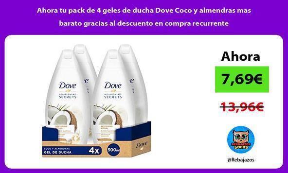 Ahora tu pack de 4 geles de ducha Dove Coco y almendras mas barato gracias al descuento en compra recurrente