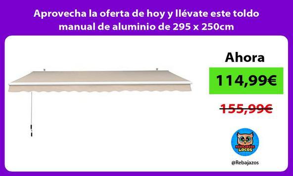 Aprovecha la oferta de hoy y llévate este toldo manual de aluminio de 295 x 250cm