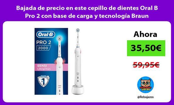 Bajada de precio en este cepillo de dientes Oral B Pro 2 con base de carga y tecnología Braun