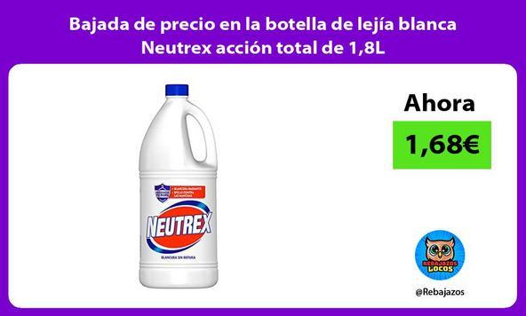 Bajada de precio en la botella de lejía blanca Neutrex acción total de 1,8L