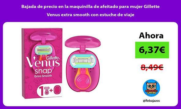 Bajada de precio en la maquinilla de afeitado para mujer Gillette Venus extra smooth con estuche de viaje