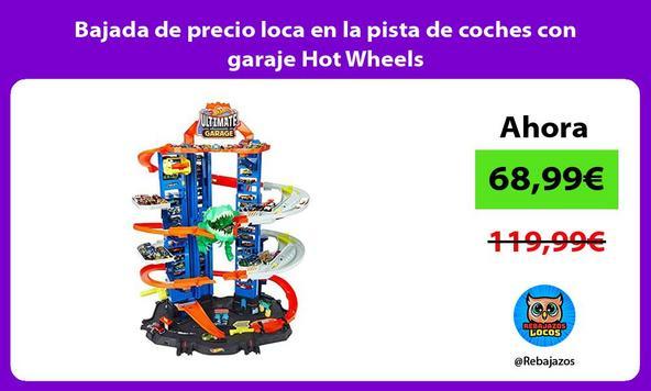 Bajada de precio loca en la pista de coches con garaje Hot Wheels