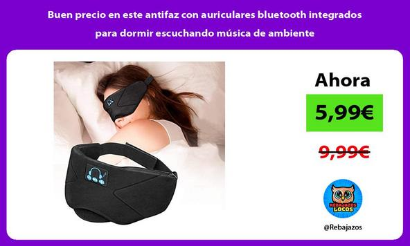 Buen precio en este antifaz con auriculares bluetooth integrados para dormir escuchando música de ambiente