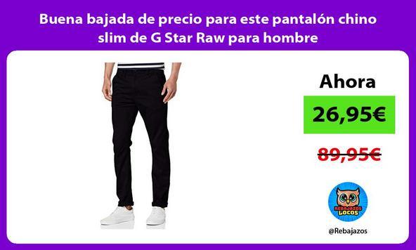 Buena bajada de precio para este pantalón chino slim de G Star Raw para hombre