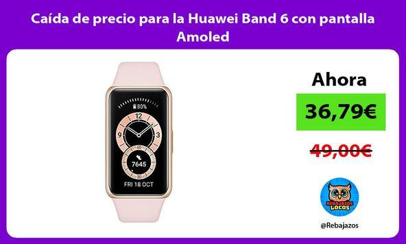 Caída de precio para la Huawei Band 6 con pantalla Amoled