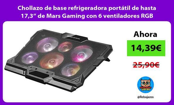 """Chollazo de base refrigeradora portátil de hasta 17,3"""" de Mars Gaming con 6 ventiladores RGB"""
