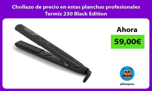 Chollazo de precio en estas planchas profesionales Termix 230 Black Edition
