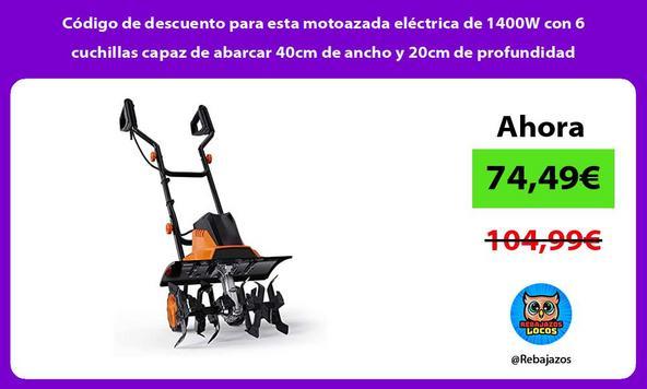 Código de descuento para esta motoazada eléctrica de 1400W con 6 cuchillas capaz de abarcar 40cm de ancho y 20cm de profundidad