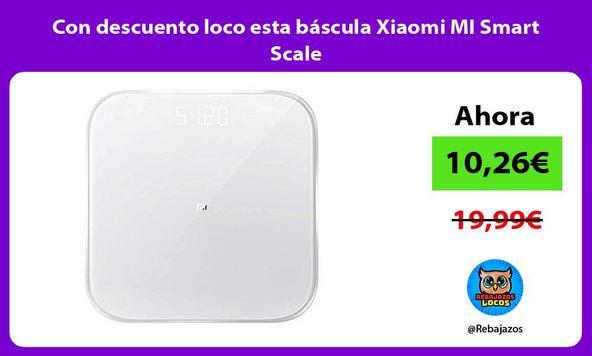 Con descuento loco esta báscula Xiaomi MI Smart Scale