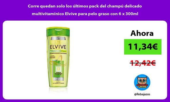 Corre quedan solo los últimos pack del champú delicado multivitamínico Elvive para pelo graso con 6 x 300ml