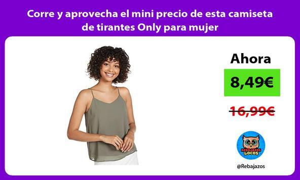 Corre y aprovecha el mini precio de esta camiseta de tirantes Only para mujer