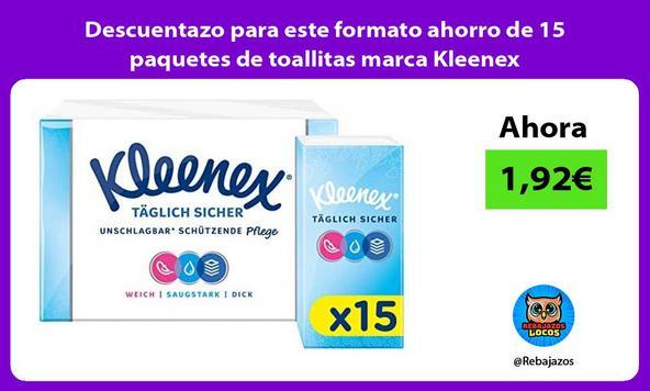 Descuentazo para este formato ahorro de 15 paquetes de toallitas marca Kleenex