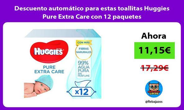 Descuento automático para estas toallitas Huggies Pure Extra Care con 12 paquetes