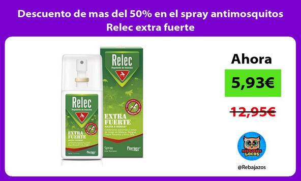 Descuento de mas del 50% en el spray antimosquitos Relec extra fuerte