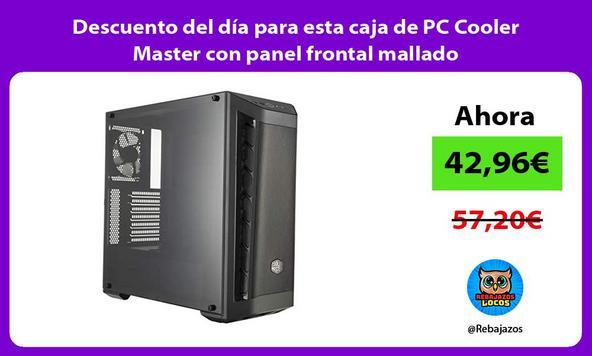Descuento del día para esta caja de PC Cooler Master con panel frontal mallado