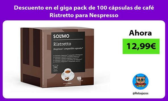 Descuento en el giga pack de 100 cápsulas de café Ristretto para Nespresso
