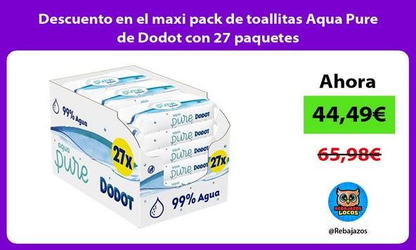 Descuento en el maxi pack de toallitas Aqua Pure de Dodot con 27 paquetes
