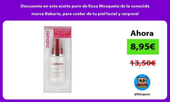 Descuento en este aceite puro de Rosa Mosqueta de la conocida marca Babaria, para cuidar de tu piel facial y corporal
