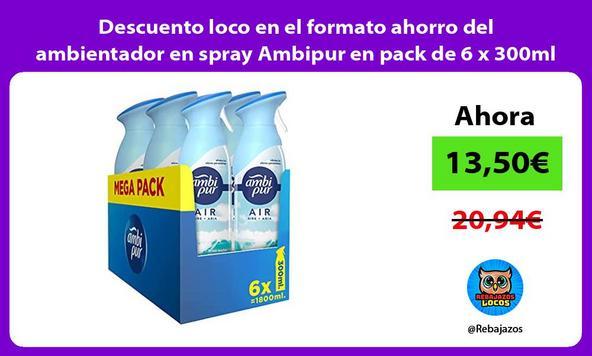 Descuento loco en el formato ahorro del ambientador en spray Ambipur en pack de 6 x 300ml