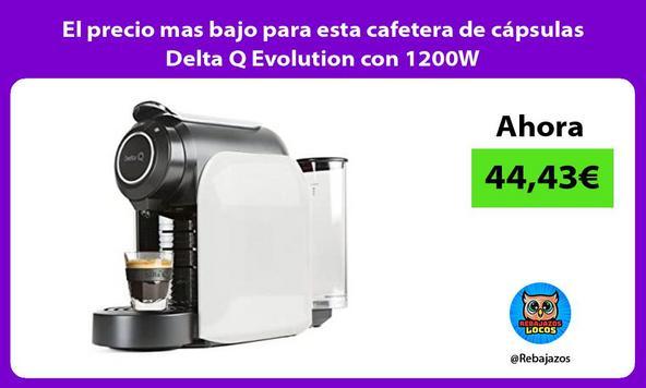 El precio mas bajo para esta cafetera de cápsulas Delta Q Evolution con 1200W