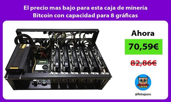 El precio mas bajo para esta caja de minería Bitcoin con capacidad para 8 gráficas