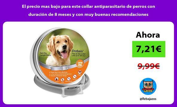 El precio mas bajo para este collar antiparasitario de perros con duración de 8 meses y con muy buenas recomendaciones