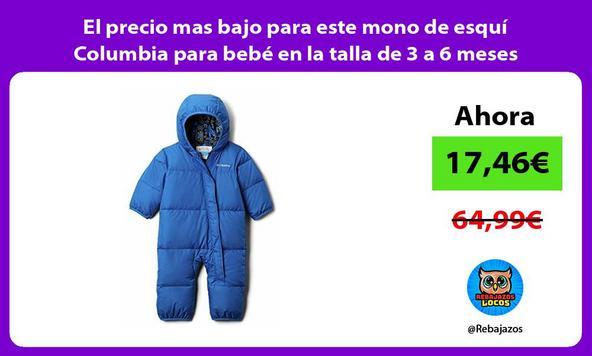 El precio mas bajo para este mono de esquí Columbia para bebé en la talla de 3 a 6 meses