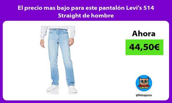El precio mas bajo para este pantalón Levi's 514 Straight de hombre