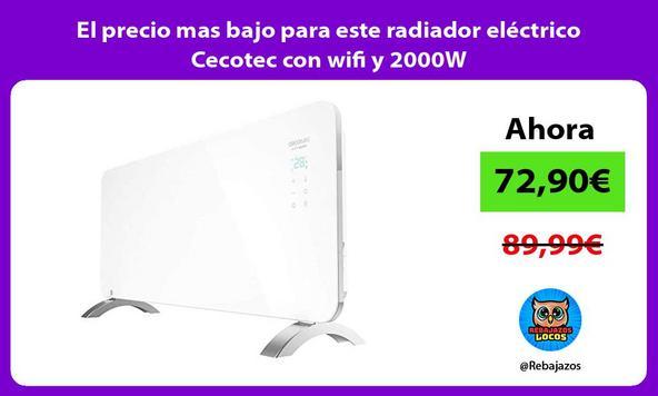 El precio mas bajo para este radiador eléctrico Cecotec con wifi y 2000W