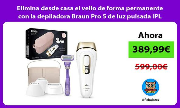 Elimina desde casa el vello de forma permanente con la depiladora Braun Pro 5 de luz pulsada IPL