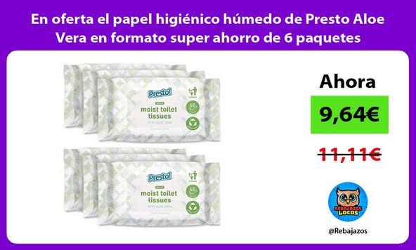 En oferta el papel higiénico húmedo de Presto Aloe Vera en formato super ahorro de 6 paquetes