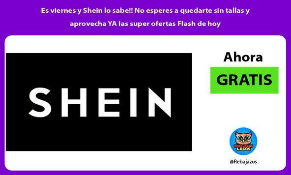 Es viernes y Shein lo sabe!! No esperes a quedarte sin tallas y aprovecha YA las super ofertas Flash de hoy