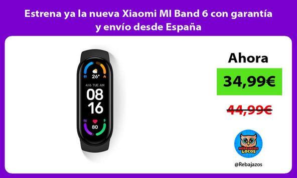 Estrena ya la nueva Xiaomi MI Band 6 con garantía y envío desde España