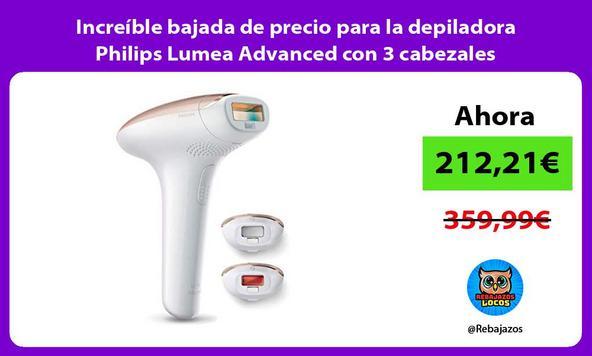 Increíble bajada de precio para la depiladora Philips Lumea Advanced con 3 cabezales