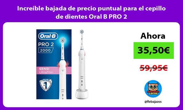 Increíble bajada de precio puntual para el cepillo de dientes Oral B PRO 2