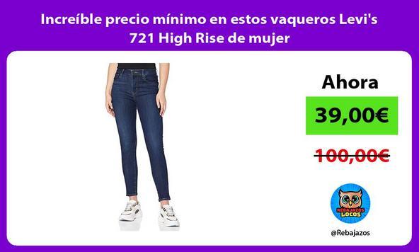 Increíble precio mínimo en estos vaqueros Levi's 721 High Rise de mujer