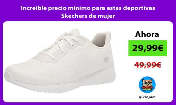 Increíble precio mínimo para estas deportivas Skechers de mujer