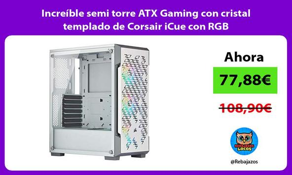Increíble semi torre ATX Gaming con cristal templado de Corsair iCue con RGB