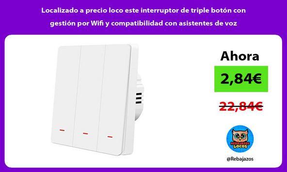 Localizado a precio loco este interruptor de triple botón con gestión por Wifi y compatibilidad con asistentes de voz