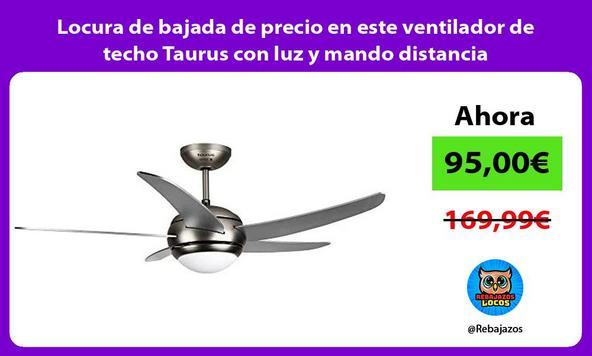 Locura de bajada de precio en este ventilador de techo Taurus con luz y mando distancia