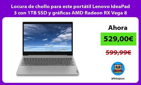 Locura de chollo para este portátil Lenovo IdeaPad 3 con 1TB SSD y gráficas AMD Radeon RX Vega 8