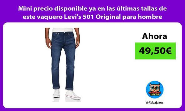 Mini precio disponible ya en las últimas tallas de este vaquero Levi's 501 Original para hombre