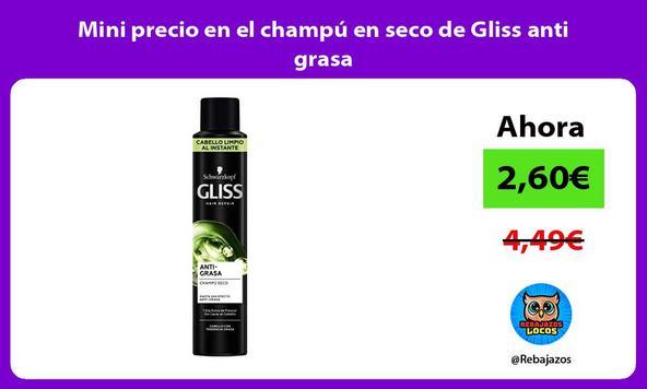 Mini precio en el champú en seco de Gliss anti grasa