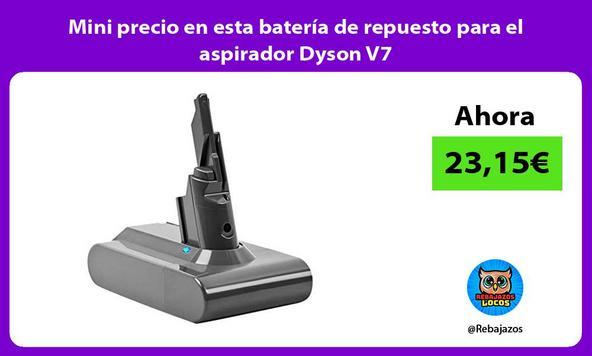Mini precio en esta batería de repuesto para el aspirador Dyson V7