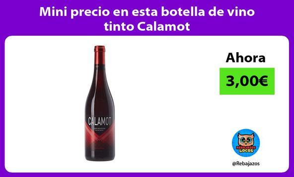 Mini precio en esta botella de vino tinto Calamot