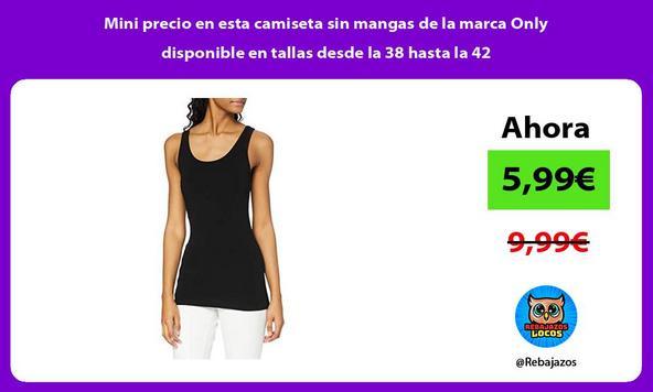 Mini precio en esta camiseta sin mangas de la marca Only disponible en tallas desde la 38 hasta la 42