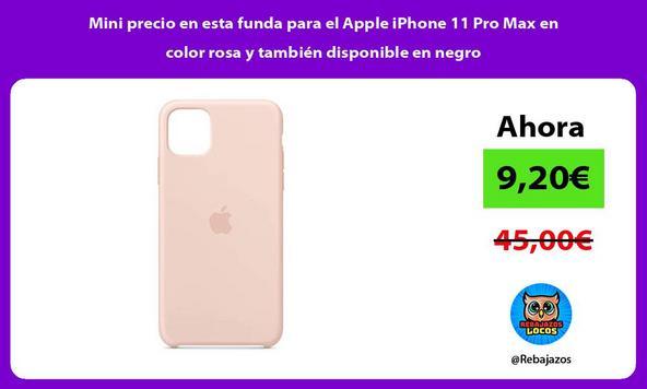 Mini precio en esta funda para el Apple iPhone 11 Pro Max en color rosa y también disponible en negro