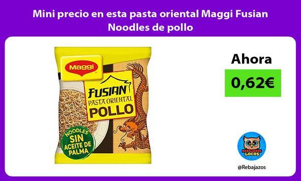 Mini precio en esta pasta oriental Maggi Fusian Noodles de pollo