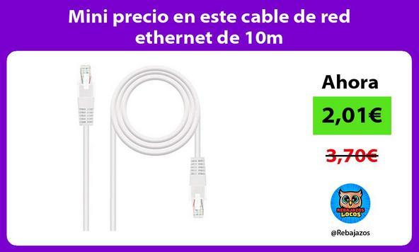 Mini precio en este cable de red ethernet de 10m