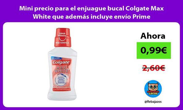 Mini precio para el enjuague bucal Colgate Max White que además incluye envío Prime